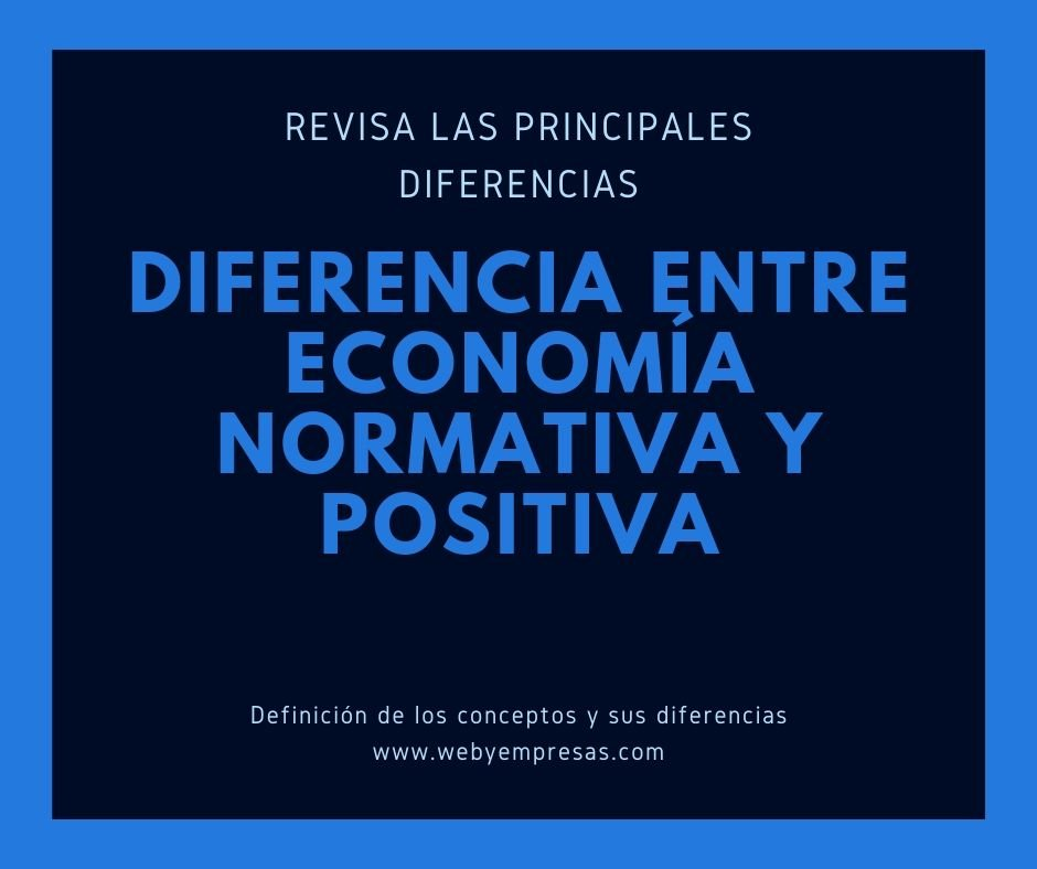 Economía Positiva Y Normativa Qué Son Ejemplos Y Diferencias Web Y Empresas