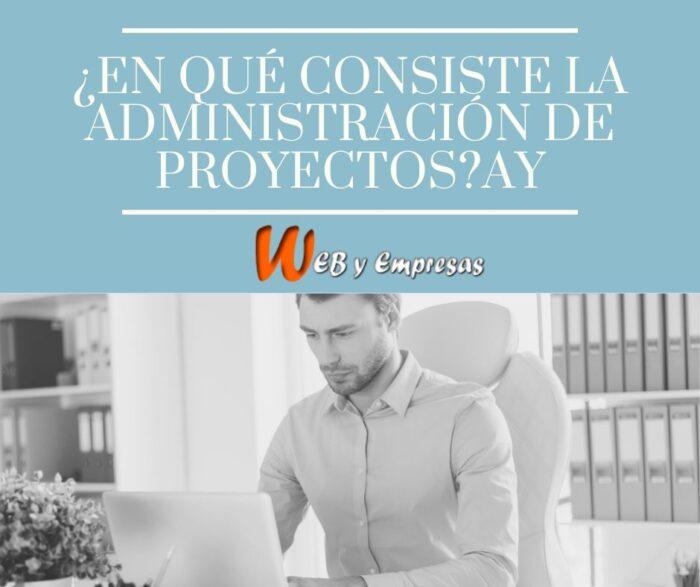 ¿En qué consiste la administración de proyectos?