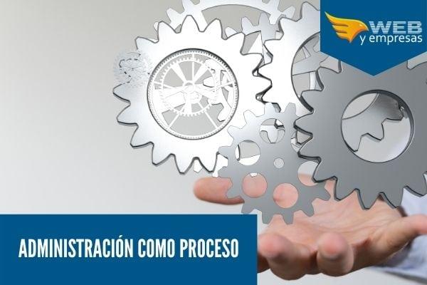 Cuál es el proceso de la administracion